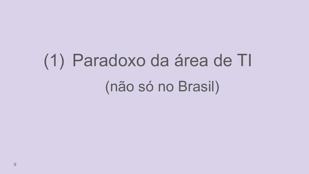 9 (1) Paradoxo da área de TI (não só no Brasil)