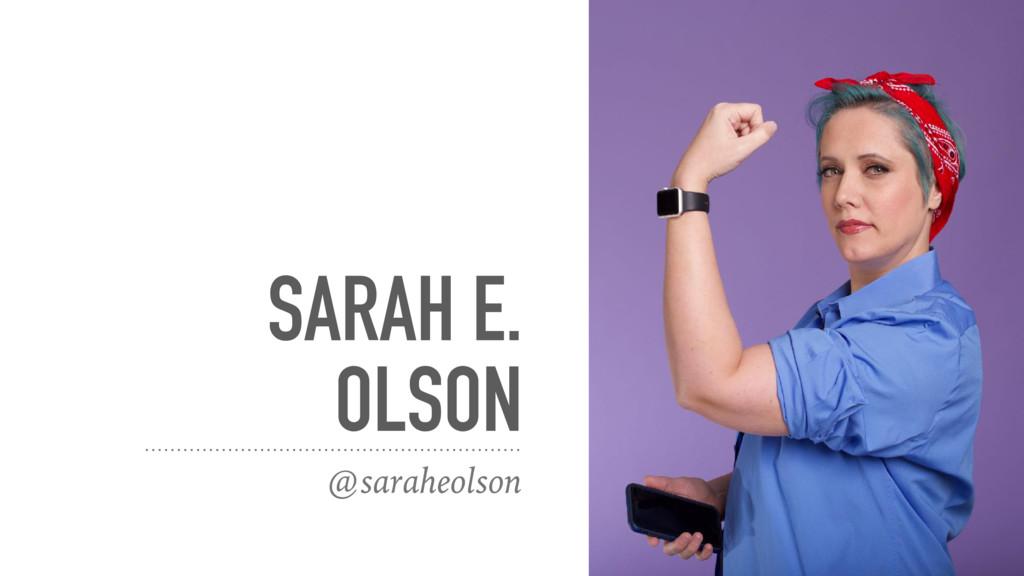 SARAH E. OLSON @saraheolson
