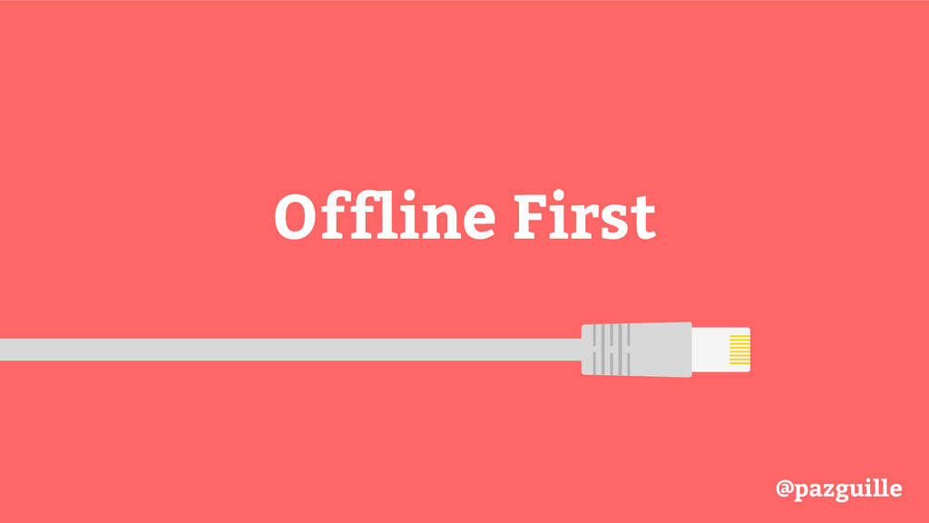 Offline First @pazguille