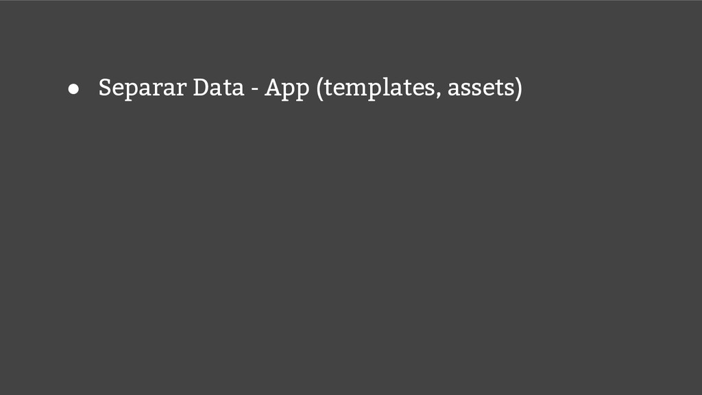● Separar Data - App (templates, assets)
