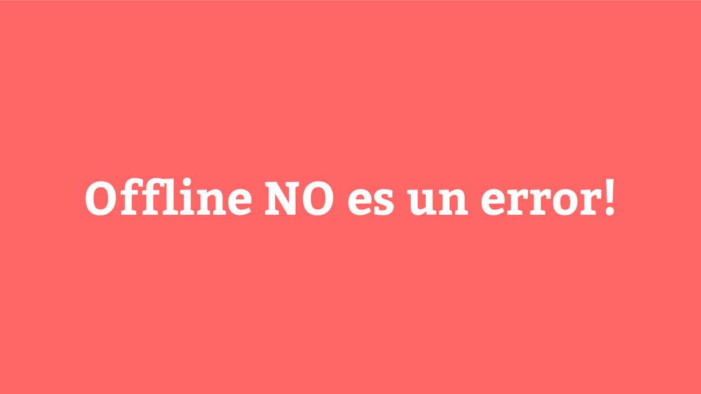 Offline NO es un error!
