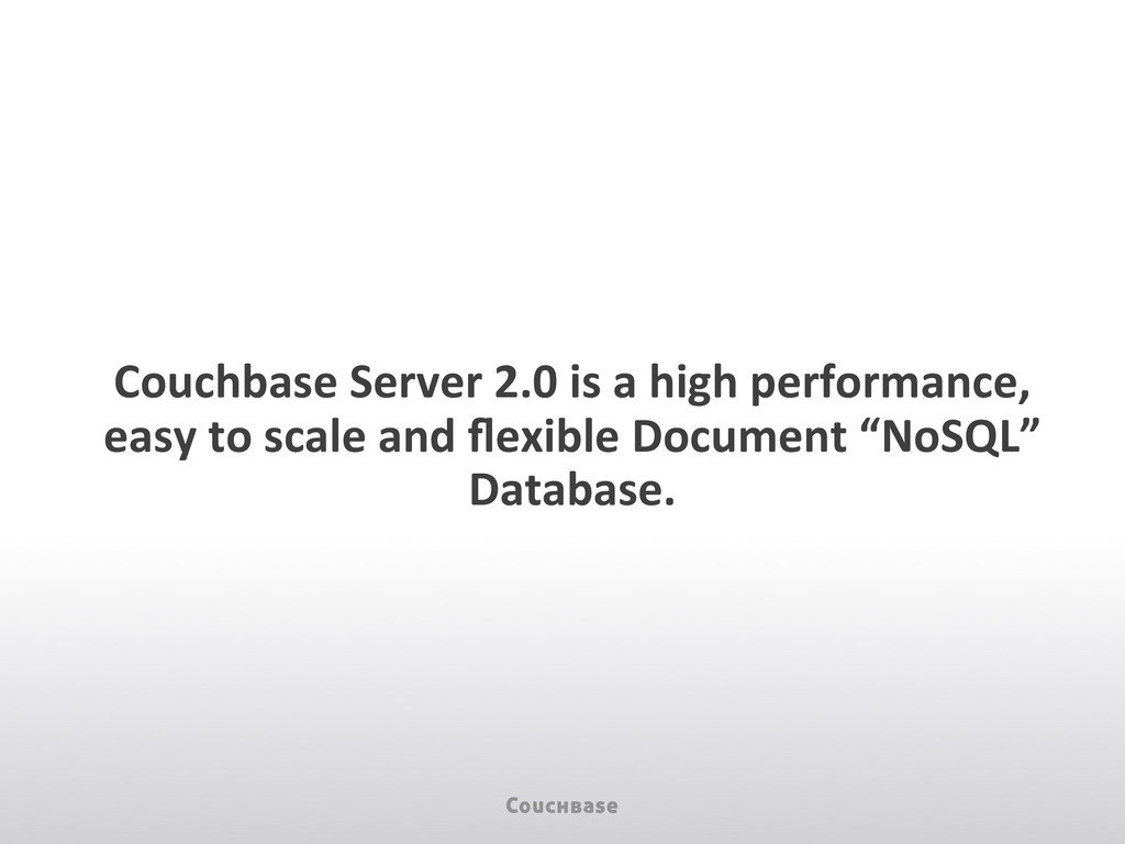 Couchbase Server 2.0 is a...