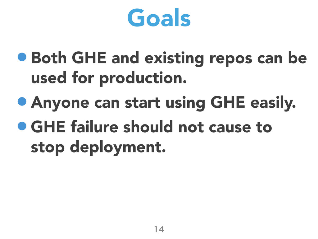 Goals •Both GHE and existing repos can be used ...