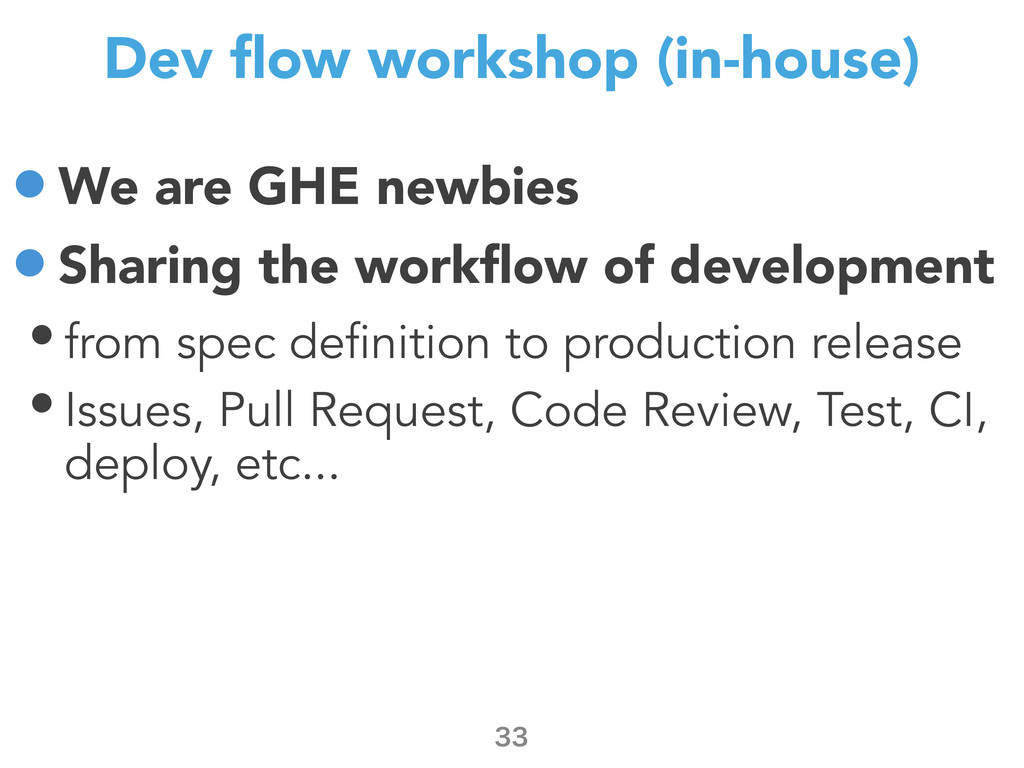 Dev flow workshop (in-house) •We are GHE newbies...