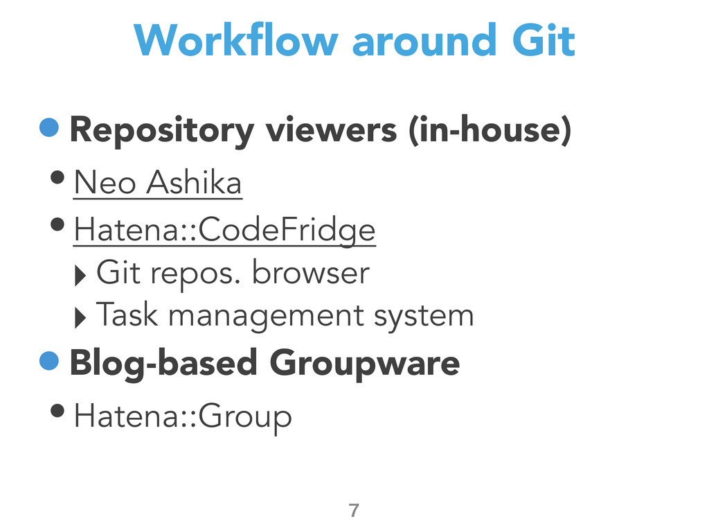 Workflow around Git •Repository viewers (in-hous...