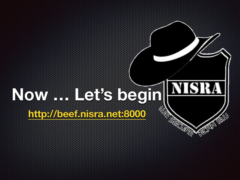 Now … Let's begin… http://beef.nisra.net:8000