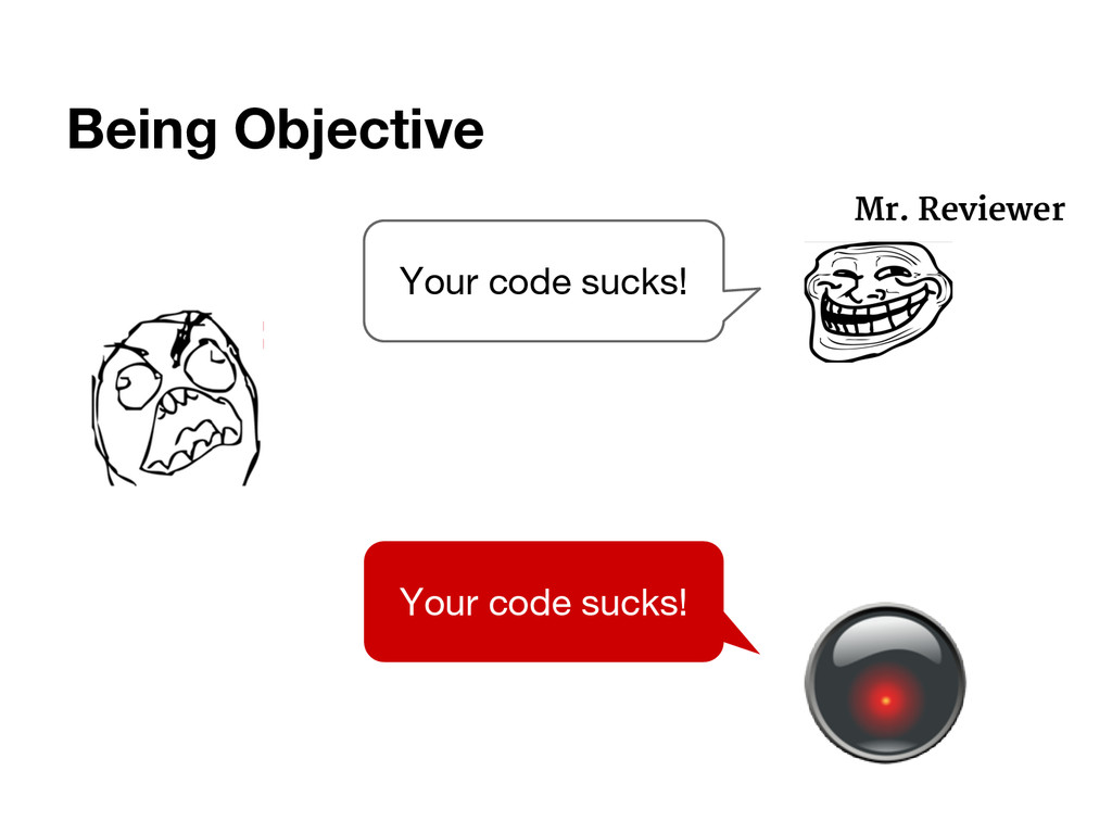 Being Objective Mr. Reviewer Your code sucks! Y...