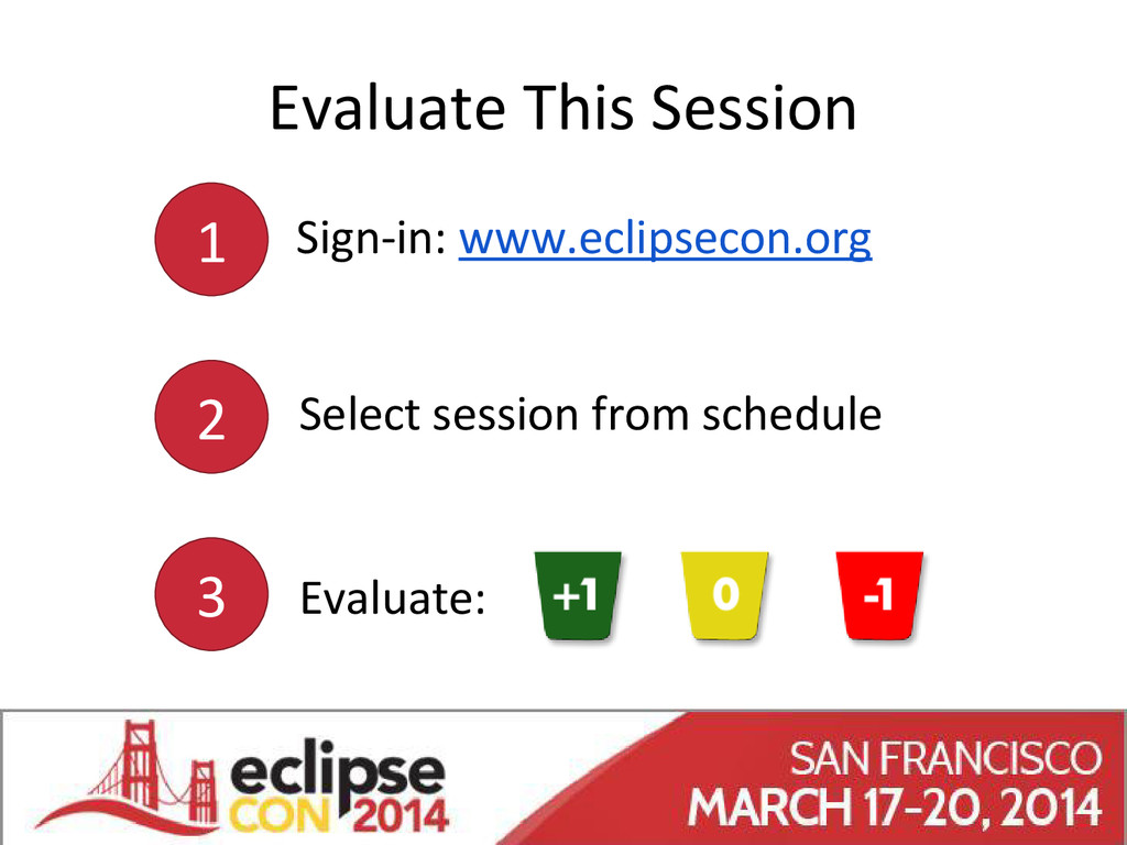 Evaluate This Session Sign-in: www.eclipsecon.o...