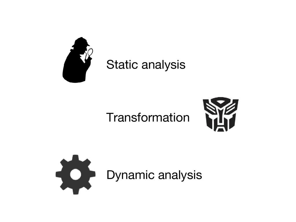 Static analysis Dynamic analysis Transformation