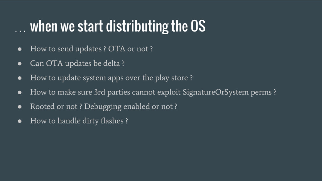 … when we start distributing the OS ● How to se...