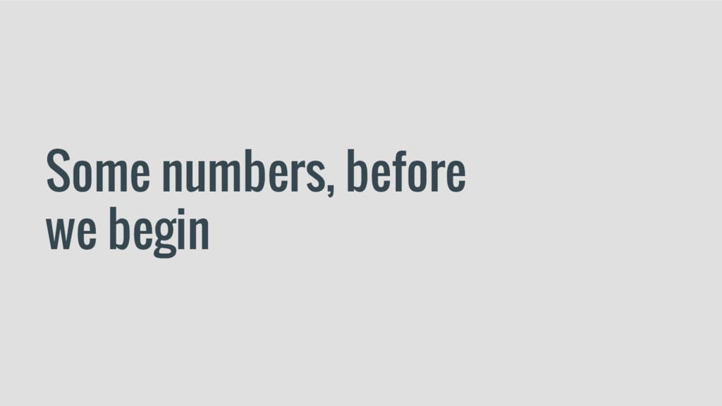 Some numbers, before we begin