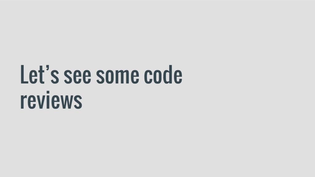 Let's see some code reviews