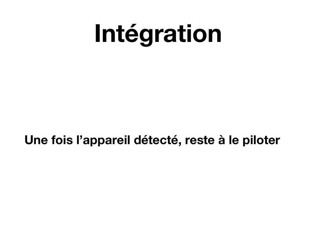 Intégration Une fois l'appareil détecté, reste ...