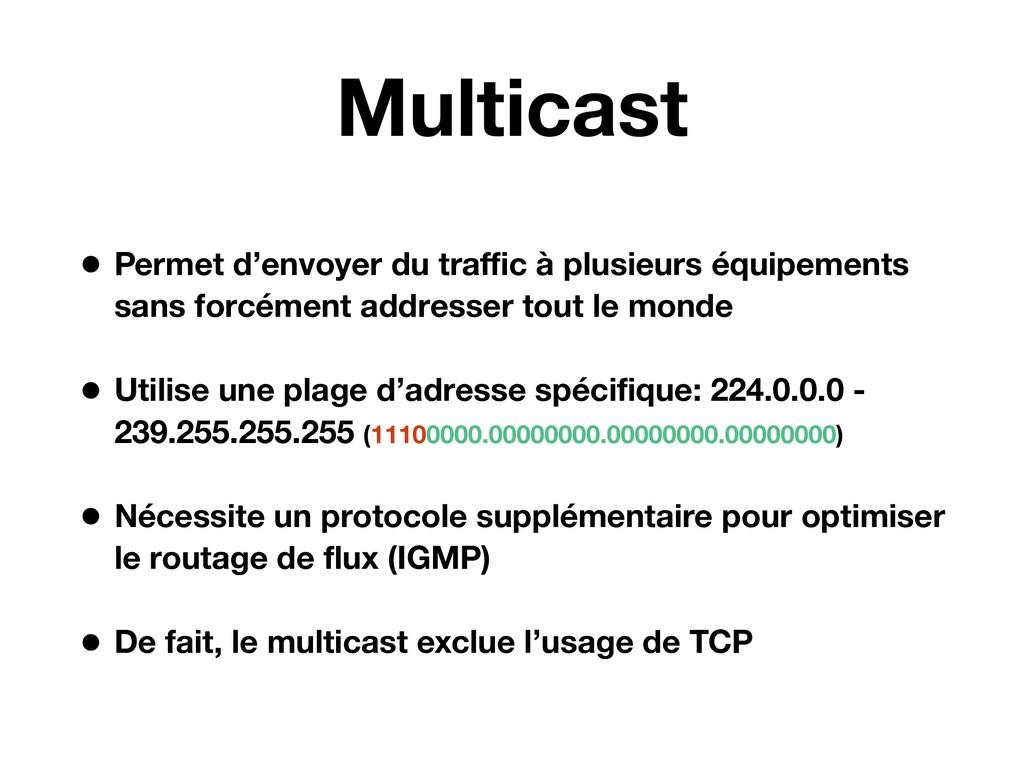 Multicast • Permet d'envoyer du traffic à plusieu...