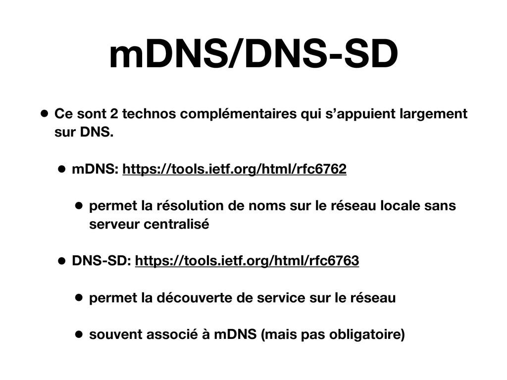 mDNS/DNS-SD • Ce sont 2 technos complémentaires...