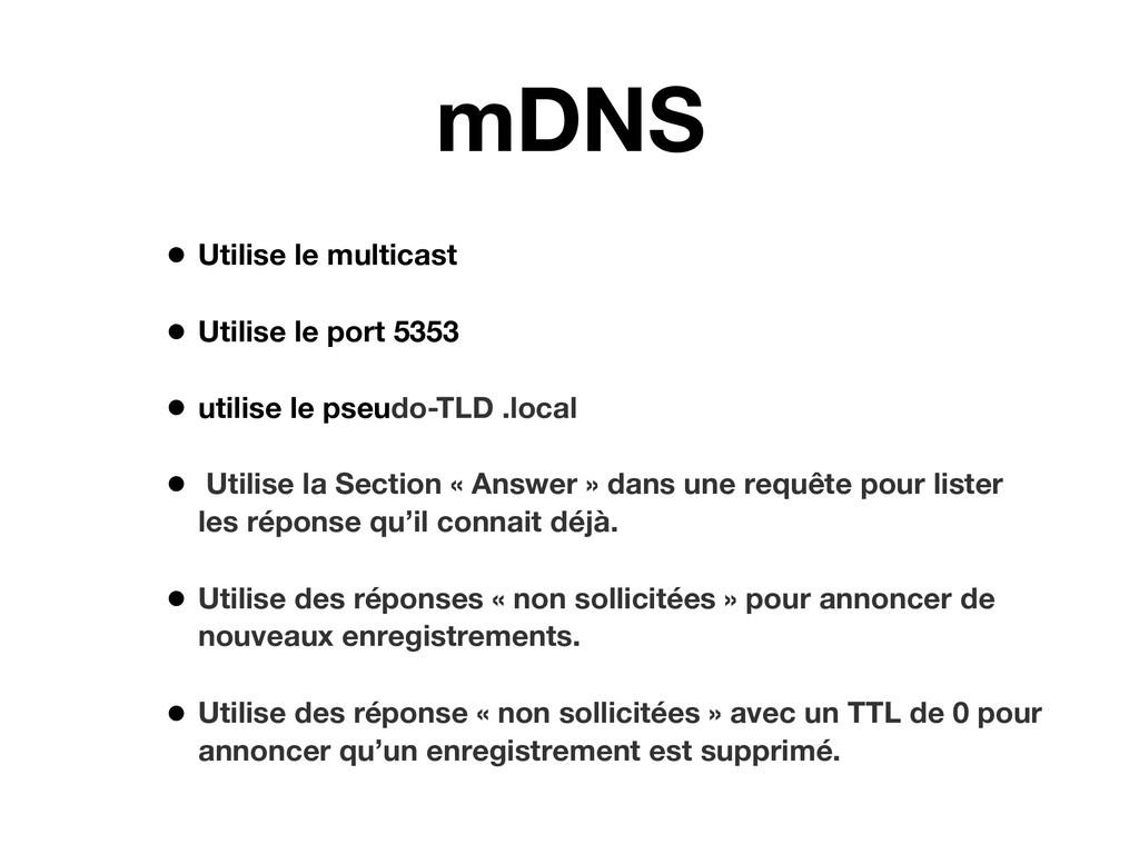 mDNS • Utilise le multicast • Utilise le port 5...
