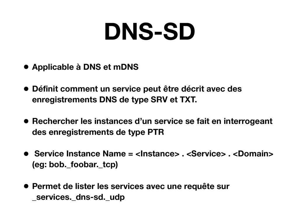 DNS-SD • Applicable à DNS et mDNS • Définit comm...