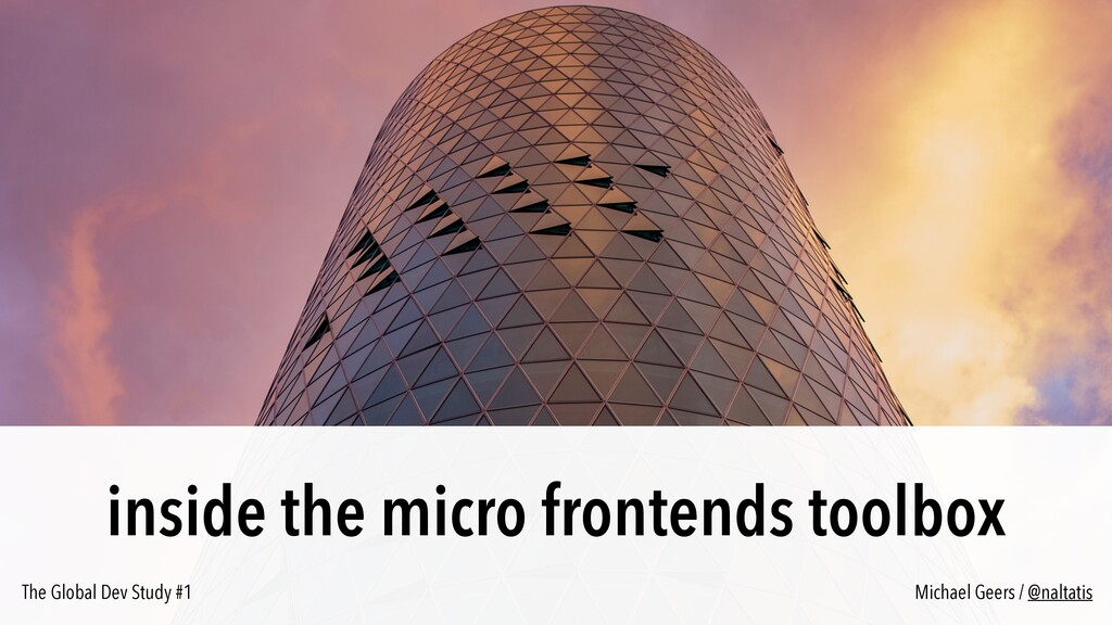 inside the micro frontends toolbox Michael Geer...