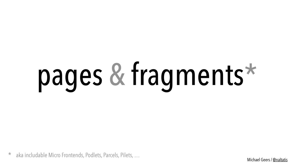 pages & fragments* * aka includable Micro Front...