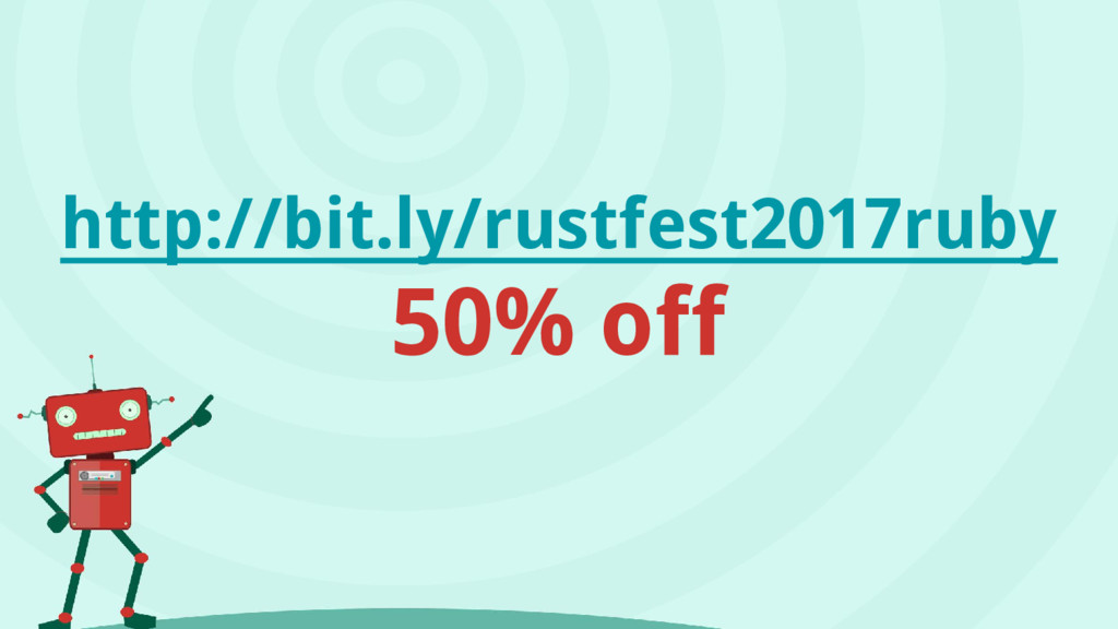 http://bit.ly/rustfest2017ruby 50% off