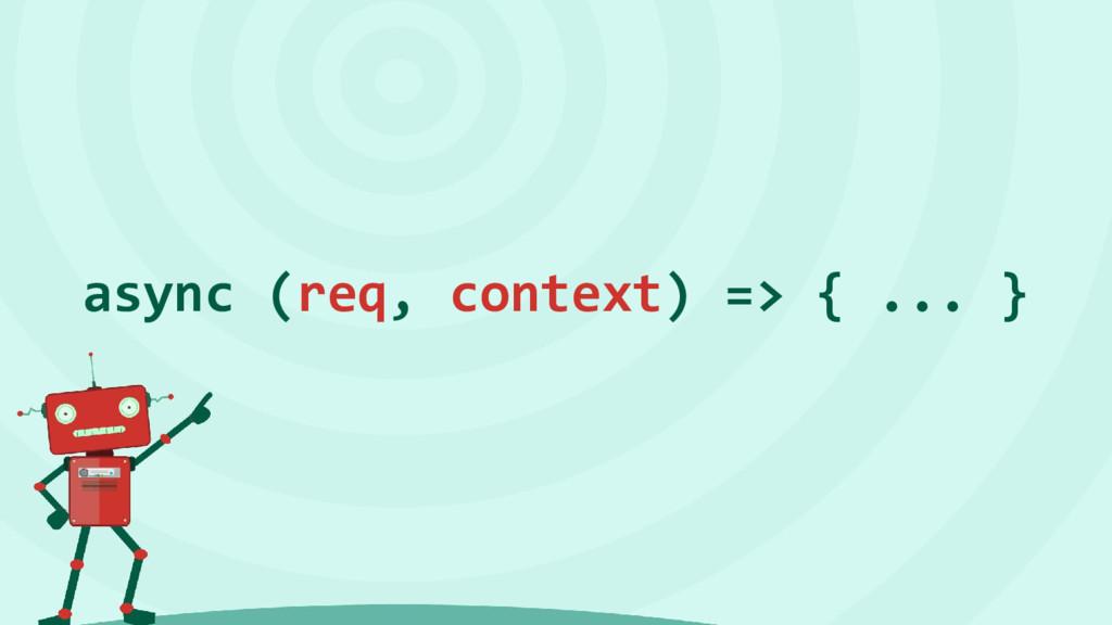 async (req, context) => { ... }