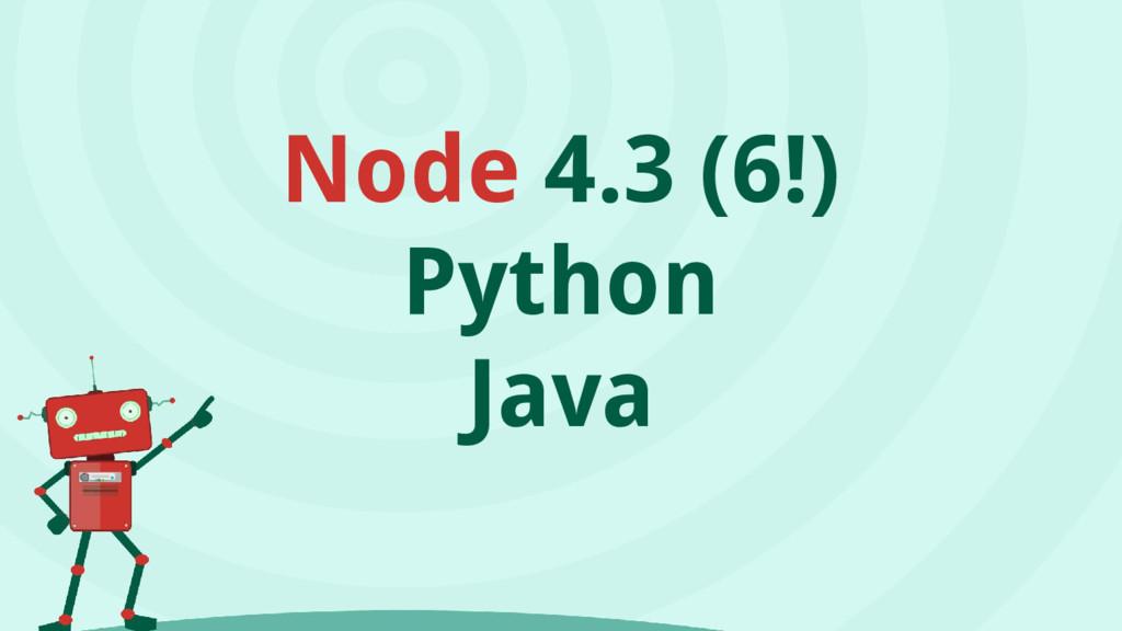 Node 4.3 (6!) Python Java