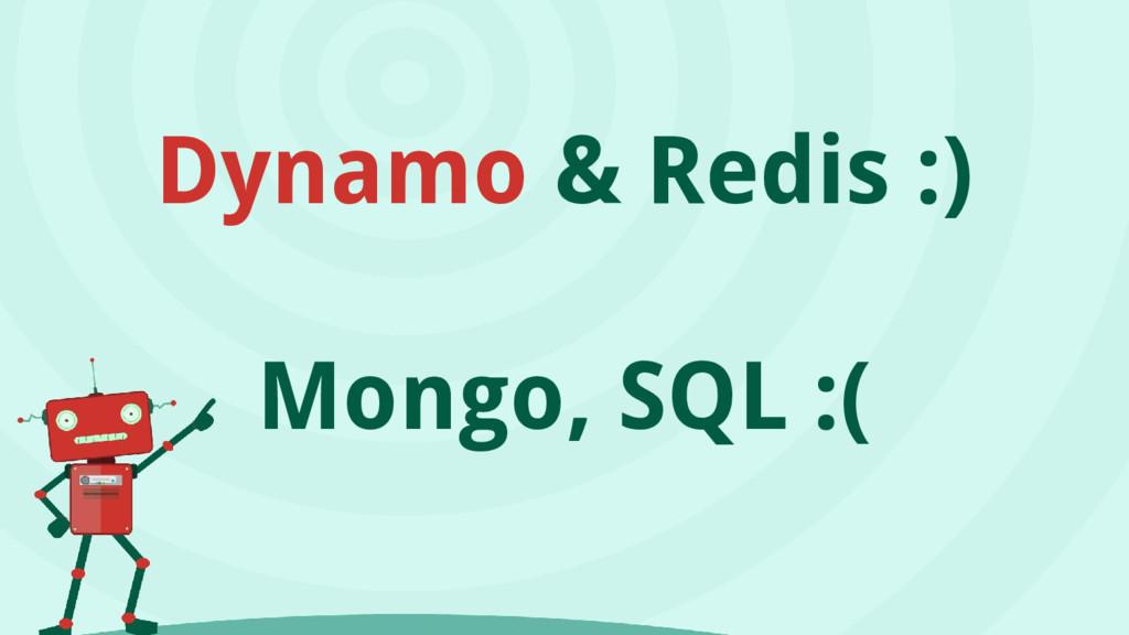 Dynamo & Redis :) Mongo, SQL :(
