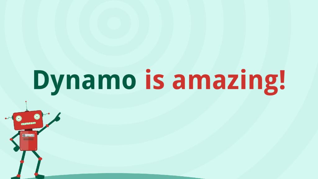 Dynamo is amazing!