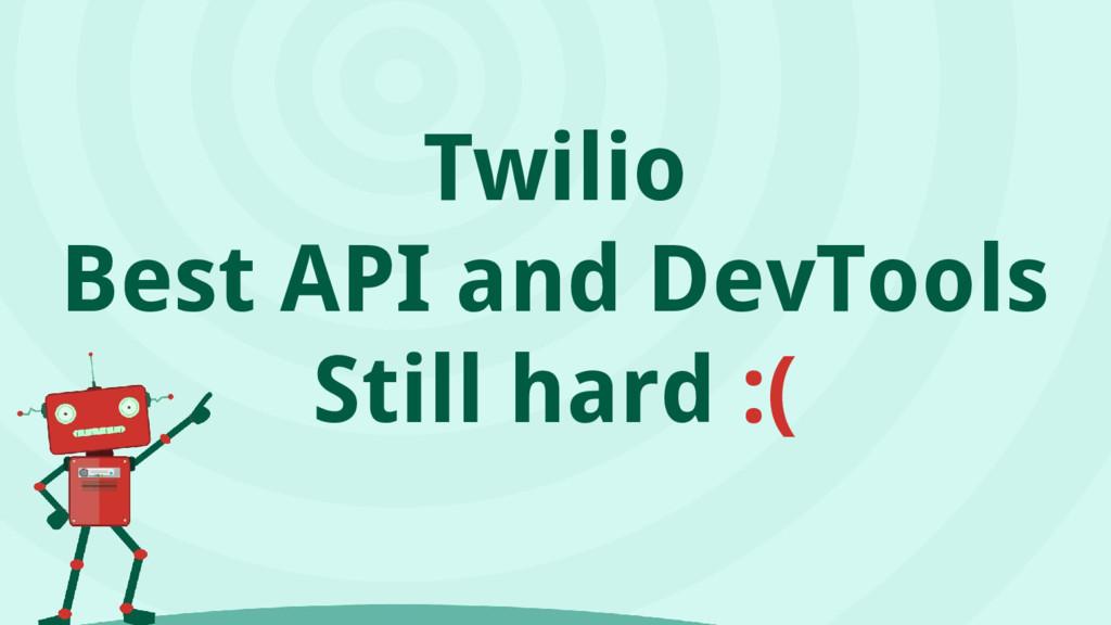 Twilio Best API and DevTools Still hard :(