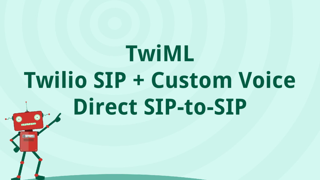 TwiML Twilio SIP + Custom Voice Direct SIP-to-S...