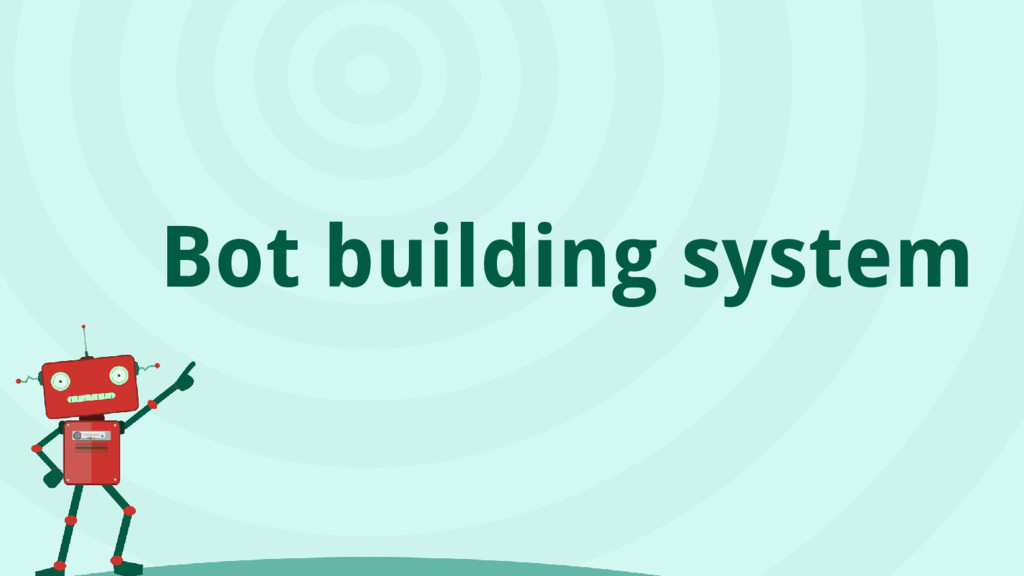 Bot building system