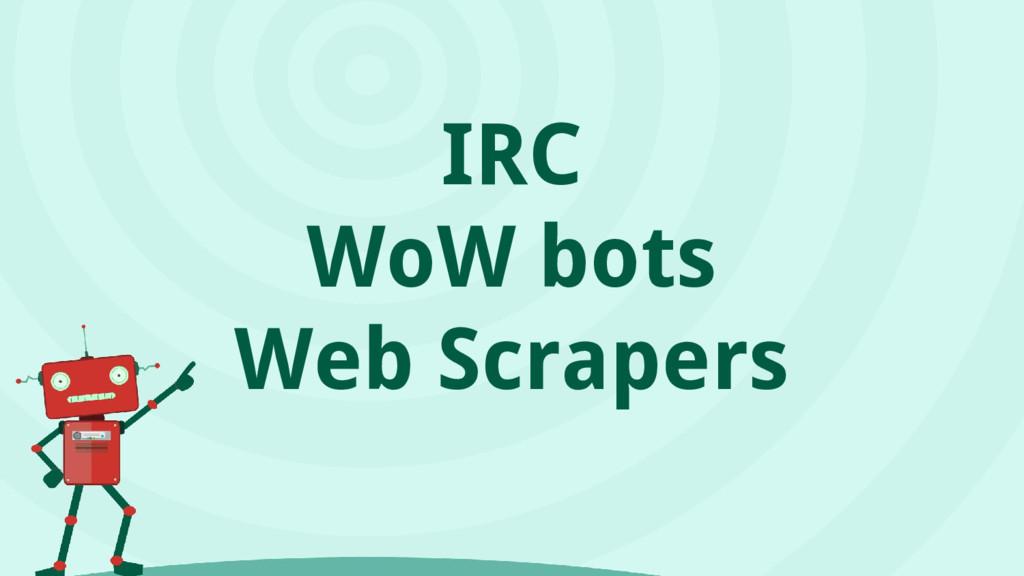 IRC WoW bots Web Scrapers