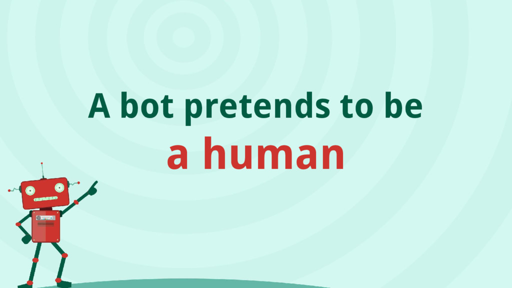 A bot pretends to be a human