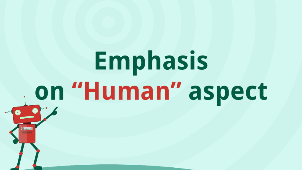 "Emphasis on ""Human"" aspect"