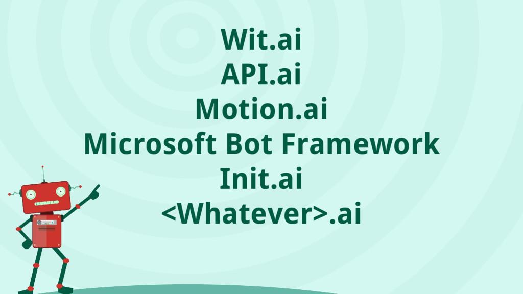 Wit.ai API.ai Motion.ai Microsoft Bot Framework...