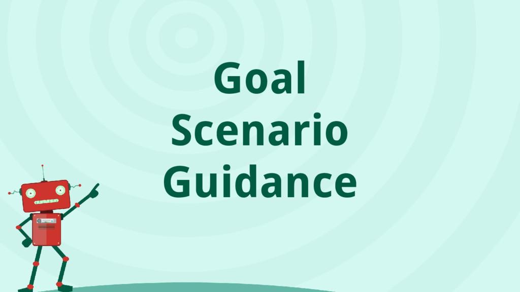 Goal Scenario Guidance