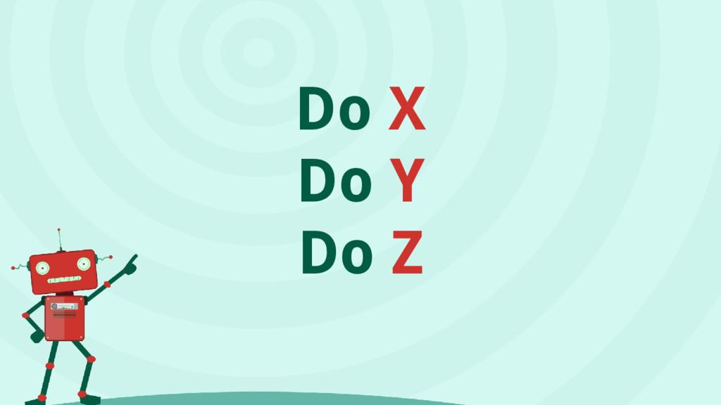 Do X Do Y Do Z