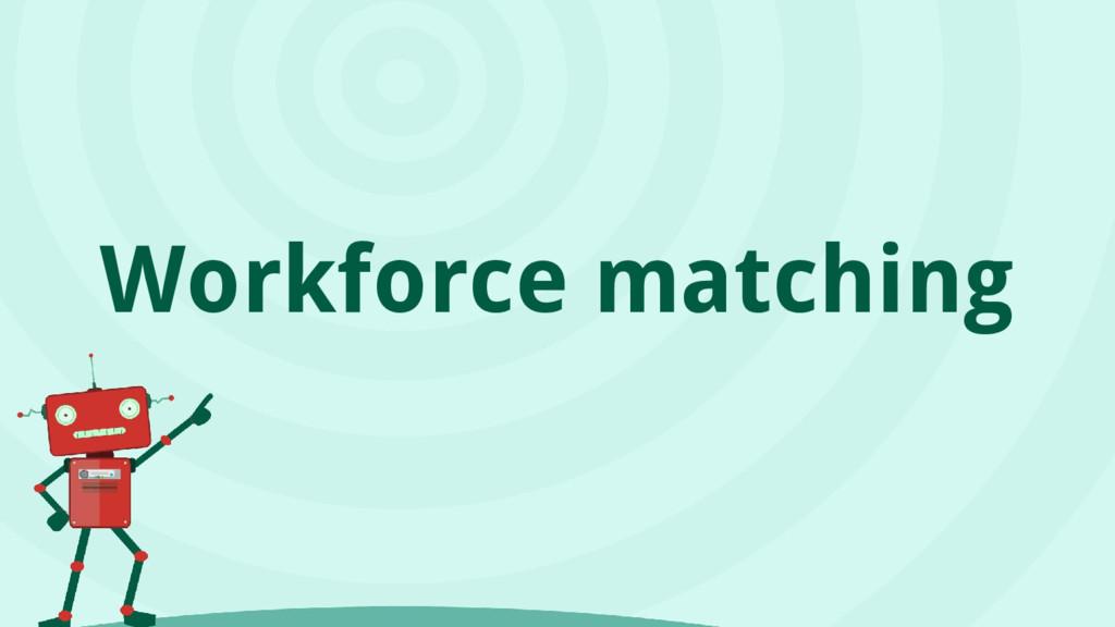 Workforce matching