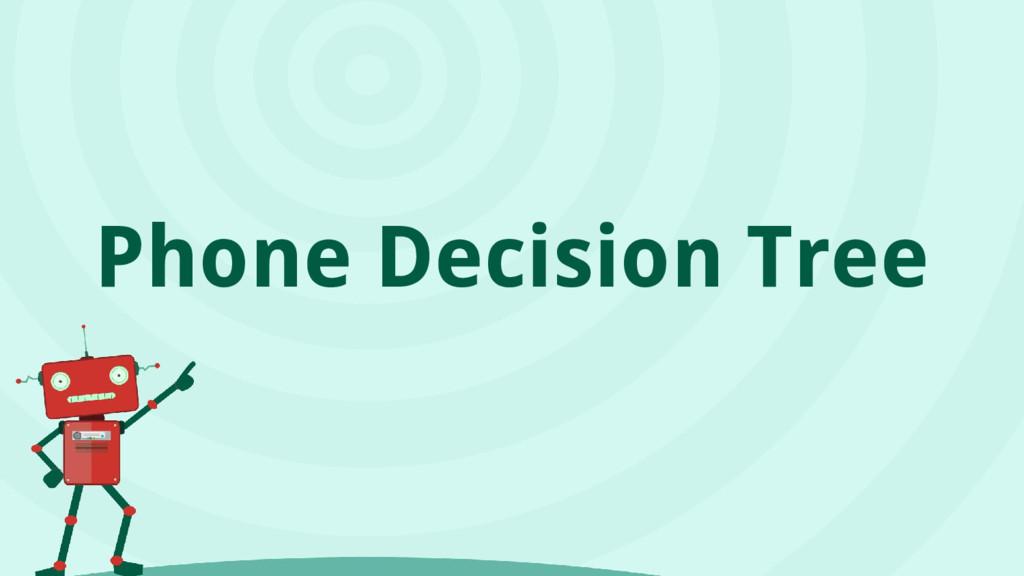 Phone Decision Tree