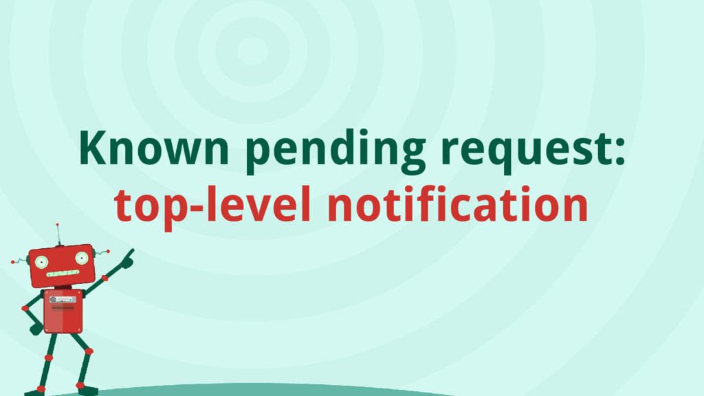 Known pending request: top-level notification