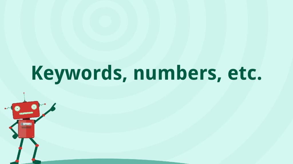 Keywords, numbers, etc.