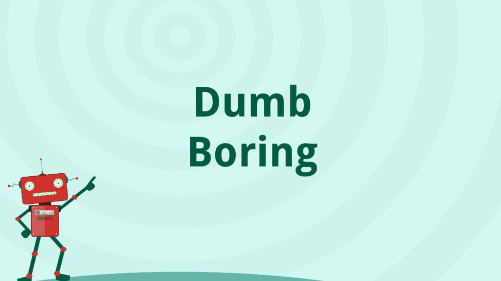 Dumb Boring