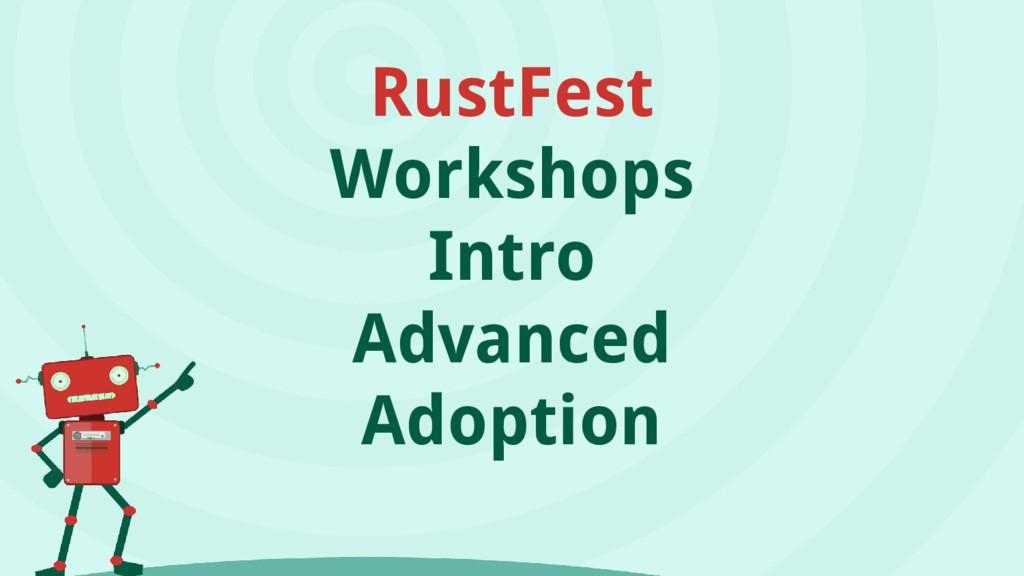 RustFest Workshops Intro Advanced Adoption
