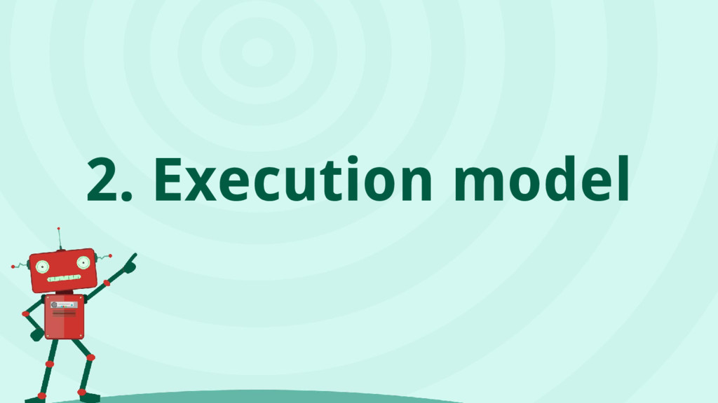 2. Execution model