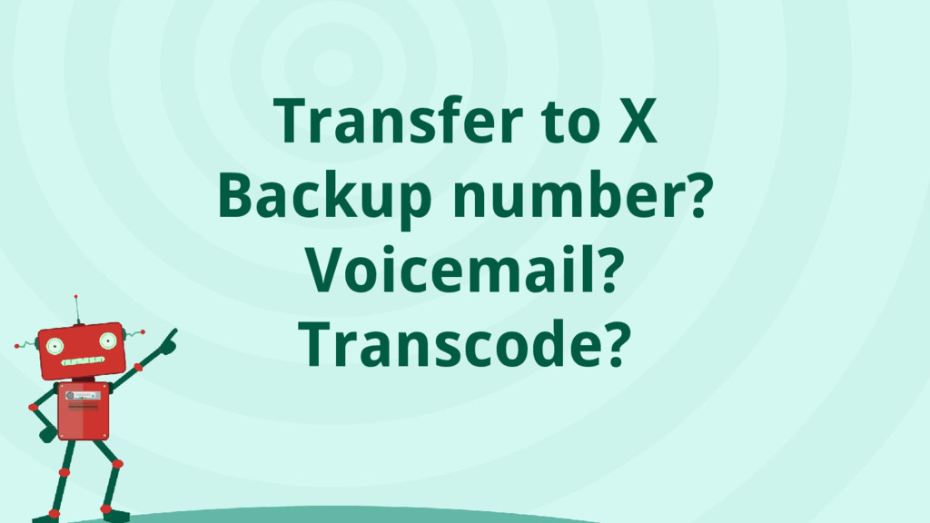 Transfer to X Backup number? Voicemail? Transco...
