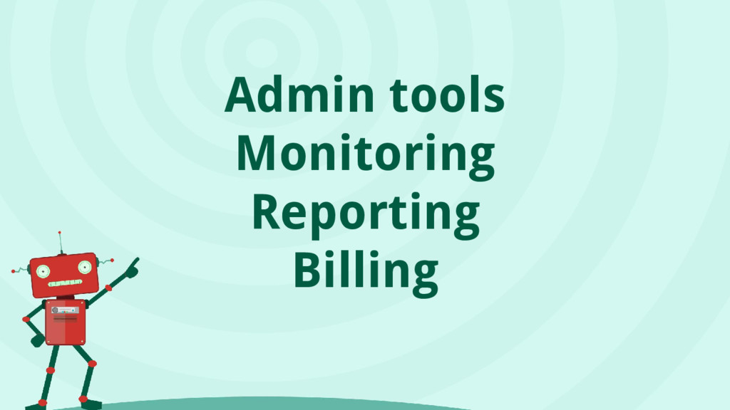 Admin tools Monitoring Reporting Billing