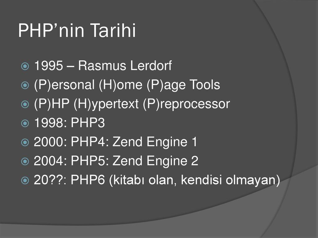 PHP'nin Tarihi  1995 – Rasmus Lerdorf  (P)ers...