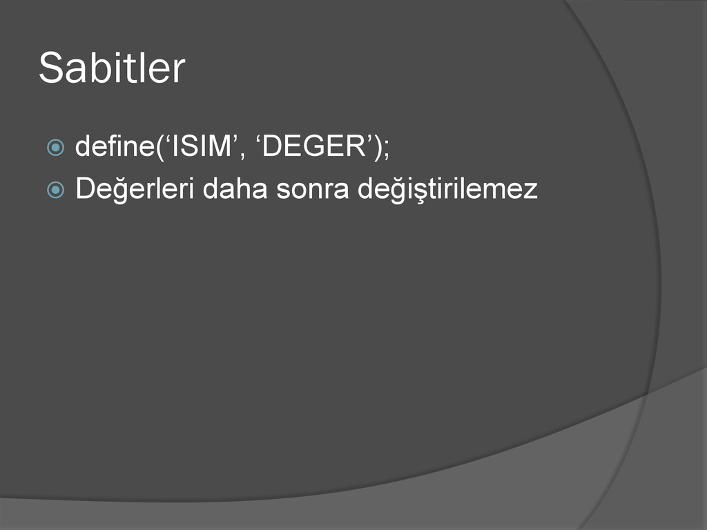 """Sabitler  define(""""ISIM"""", """"DEGER"""");  Değerleri..."""