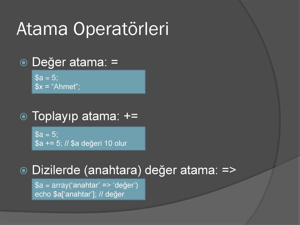 Atama Operatörleri  Değer atama: =  Toplayıp ...