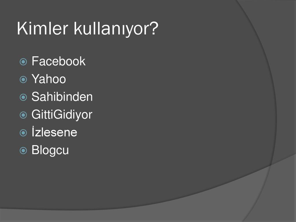 Kimler kullanıyor?  Facebook  Yahoo  Sahibin...